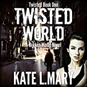 Twisted World: A Broken World Novel: Twisted, Book 1   [Kate L. Mary]