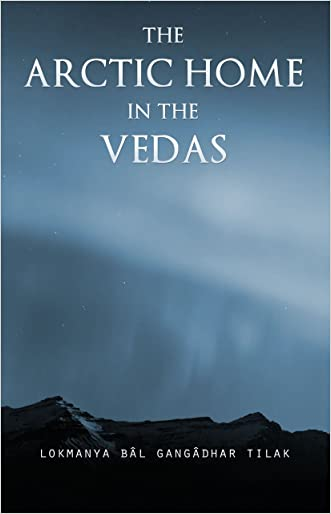 The Arctic Home in the Vedas written by Bal Gangadhar Tilak