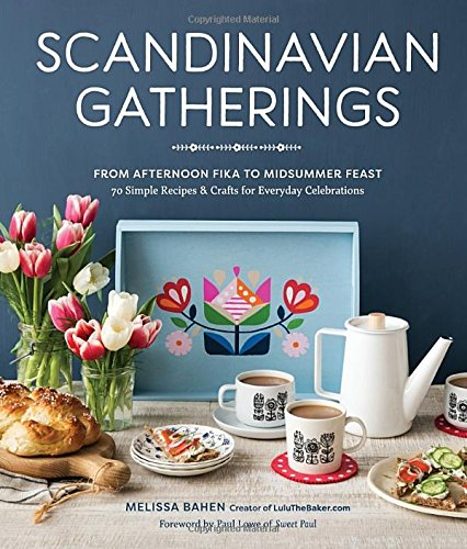 Scandinavian Gatherings: From Afternoon Fika to Midsummer Feast: 70 Simple Recipes & Crafts for Everyday Celebrations (Swedish Recipes compare prices)