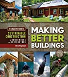 img - for Making Better Buildings: A Comparative Guide to Sustainable Construction for Homeowners and Contractors book / textbook / text book