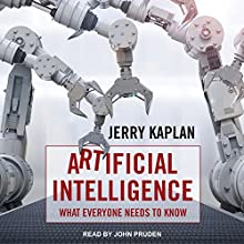 Artificial Intelligence: What Everyone Needs to Know Audiobook by Jerry Kaplan Narrated by John Pruden