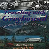 img - for Traveling With Greyhound: On the Road for 100 Years book / textbook / text book