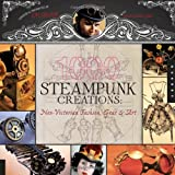 1,000 Steampunk Creations: Neo-Victorian Fashion, Gear, and Art (1000 Series) ~ Joey Marsocci