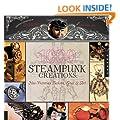1000 Steampunk Creations: Neo-Victorian Fashion, Gear & Art