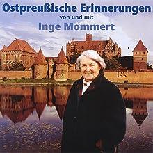 Ostpreußische Erinnerungen Hörbuch von Inge Mommert Gesprochen von: Inge Mommert