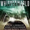 Whisperworld Audiobook by Aron Christensen, Erica Lindquist Narrated by Hollie Jackson