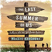 The Last Summer of Us: Where Do We Go from Here? (       UNABRIDGED) by Maggie Harcourt Narrated by Claire Morgan