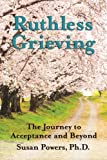 img - for Ruthless Grieving: The Journey to Acceptance and Beyond book / textbook / text book