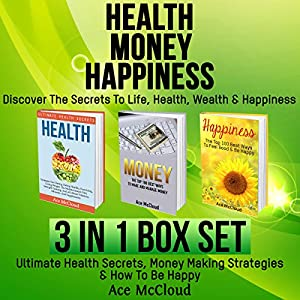 Health, Money, Happiness: Discover the Secrets to Life Audiobook