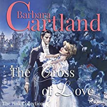 The Cross of Love (The Pink Collection 1) Audiobook by Barbara Cartland Narrated by Anthony Wren