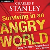 Surviving in an Angry World: Finding Your Way to Personal Peace | [Charles F Stanley]