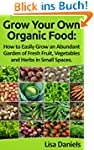 Grow your Own Organic Food: How to Ea...