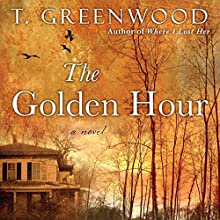 The Golden Hour Audiobook by T. Greenwood Narrated by Therese Plummer