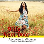 Wife Next Door: Wife-to-Be Series, Volume 3 | A'ndrea J. Wilson