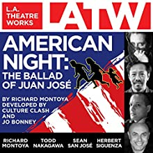 American Night: The Ballad of Juan Jose (Dramatized)  by Richard Montoya, Culture Clash Narrated by Keith Jefferson, Richard Montoya, Todd Nakagawa, Sean San Jose, Kimberly Scott, Herbert Siguenza, Tom Virtue