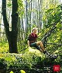 Das geheime Wissen der Waldfrau: Vom...