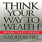 Think Your Way to Wealth | Napoleon Hill