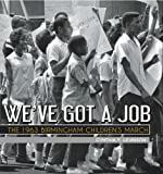 Weve Got a Job: The 1963 Birmingham Childrens March (Jane Addams Award Book (Awards))