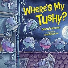 Where's My Tushy? | Livre audio Auteur(s) : Deborah Aronson Narrateur(s) :  Intuitive