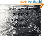 The Complete Ginseng Grower's Manual...