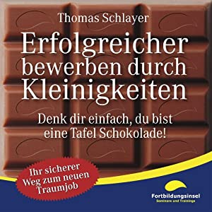 Erfolgreicher bewerben durch Kleinigkeiten: Denk dir einfach, du bist eine Tafel Schokolade! | [Thomas Schlayer]