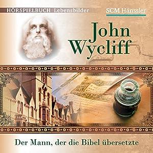 John Wycliff: Der Mann, der die Bibel übersetzte Hörspiel