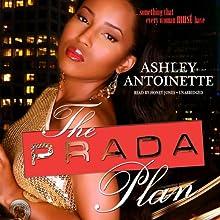 The Prada Plan: The Prada Plan, Book 1 (       UNABRIDGED) by Ashley Antoinette Narrated by Honey Jones