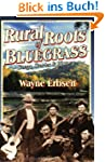 Erbsen Wayne Rural Roots Of Bluegrass...