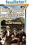 Rural Roots of Bluegrass: Songs, Stor...