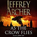 As the Crow Flies (       UNABRIDGED) by Jeffrey Archer Narrated by John Lee