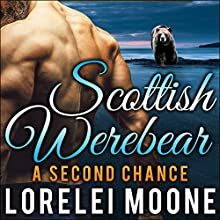 Scottish Werebear: A Second Chance: Scottish Werebears Book 6 Audiobook by Lorelei Moone Narrated by Patrick Blackthorne