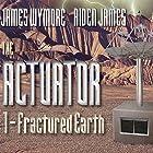 The Actuator: Fractured Earth: Actuator Series, Book 1 Hörbuch von James Wymore, Aiden James Gesprochen von: Roger Wayne