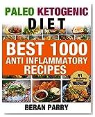 PALEO KETOGENIC DIET Best 1000 Anti Inflammatory Recipes: ANTI INFLAMMATORY RECIPES: GET LEAN:GET ENERGIZED: REDUCE INFLAMMATION (Lose Weight, Gain Health, Eliminate Pain)