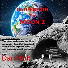 Underneath the Moon 2: Research One Discovered, in Suspended Animation, a Race of Giants on the Moon Audiobook by Dan Holt Narrated by Mark Shumka