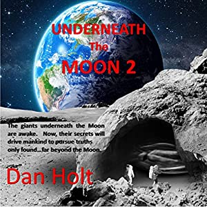 Underneath the Moon 2: Research One Discovered, in Suspended Animation, a Race of Giants on the Moon Hörbuch von Dan Holt Gesprochen von: Mark Shumka