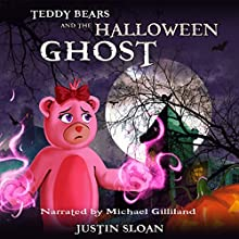 Teddy Bears and the Halloween Ghost: A Children's Paranormal Urban Fantasy: Teddy Defenders, Book 2 (       UNABRIDGED) by Justin Sloan Narrated by Michael Gilliland