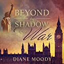 Beyond the Shadow of War Audiobook by Diane Moody Narrated by Justine Eyre
