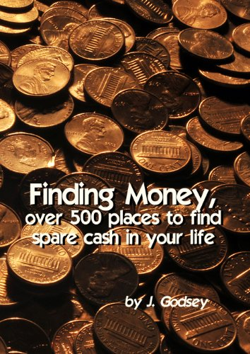 J. Godsey - Finding Money, over 500 places to find spare cash in your life. (English Edition)