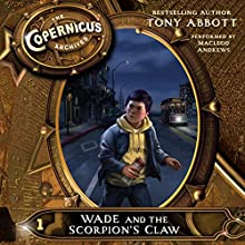 The Copernicus Archives: Wade and the Scorpion's Claw, Book 1 (       UNABRIDGED) by Tony Abbott Narrated by MacLeod Andrews