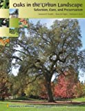 Oaks in the Urban Landscape: Selection, Care and Preservation