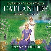 Guérison à l'âge d'or de l'Atlantide : Information et méditation | Livre audio Auteur(s) : Diana Cooper Narrateur(s) : Catherine De Sève
