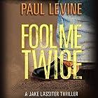 Fool Me Twice: Jake Lassiter Legal Thrillers, Book 6 Hörbuch von Paul Levine Gesprochen von: Luke Daniels