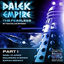 Dalek Empire 4.1 The Fearless Part 1 Audiobook by Nicholas Briggs Narrated by Noel Clarke, Maureen O'Brien, Nicholas Briggs, Colin Spaull, Sarah Mowat, John Schwab