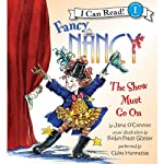 Fancy Nancy: The Show Must Go On (       UNABRIDGED) by Jane O'Connor, Robin Preiss Glasser Narrated by Chloe Hennessee