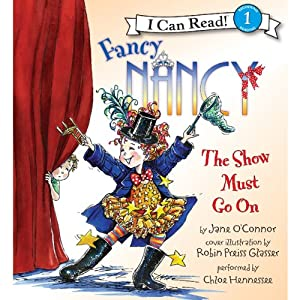 Fancy Nancy: The Show Must Go On | [Jane O'Connor, Robin Preiss Glasser]