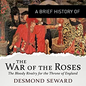 A Brief History of the Wars of the Roses: Brief Histories | [Desmond Seward]