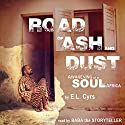 Road of Ash and Dust: Awakening of a Soul in Africa Audiobook by E.L. Cyrs Narrated by  Baba the Storyteller