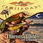 The Thieves' Guild: Dragonlance: Crossroads, Book 2 (       UNABRIDGED) by Jeff Crook Narrated by Dina Pearlman
