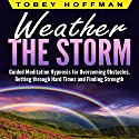 Weather the Storm: Guided Meditation Hypnosis for Overcoming Obstacles, Getting Through Hard Times and Finding Strength Speech by Tobey Hoffman Narrated by Jason Kappus