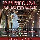 Spiritual Enlightenment: A Simple and Effective Guide to Spiritual Enlightenment with Third Eye Awakening and Kundalini Techniques Hörbuch von Ella Eats Gesprochen von: Kathleen Holeman